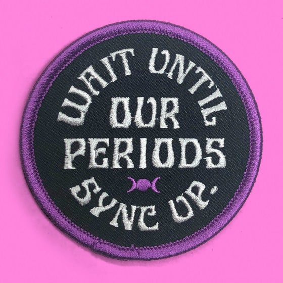 "Image of ""WAIT UNTIL OUR PERIODS SYNC UP"" PATCH"
