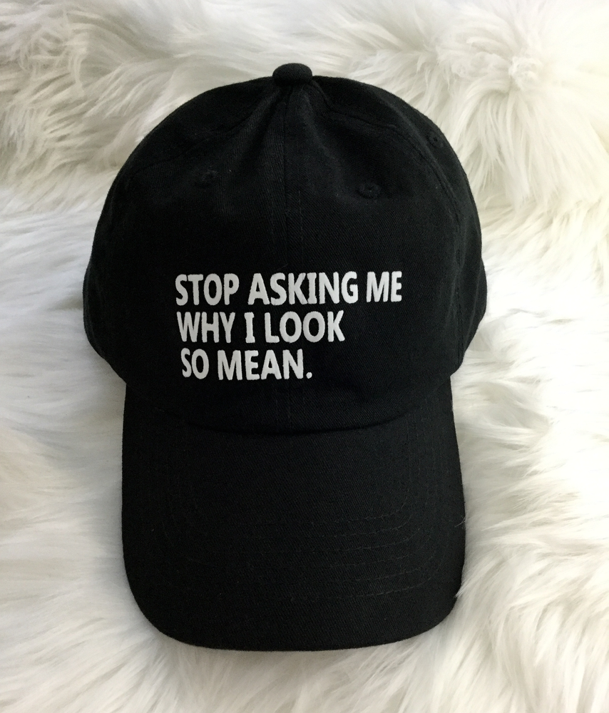 Image of Stop asking me why I look so mean (Dad Hat)
