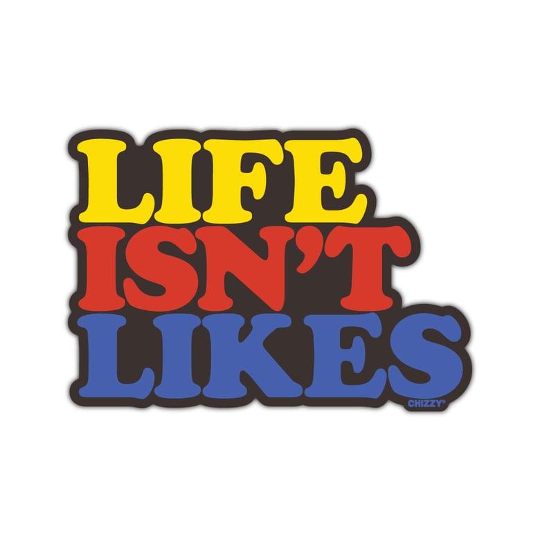 Image of LIFE ISN'T LIKES