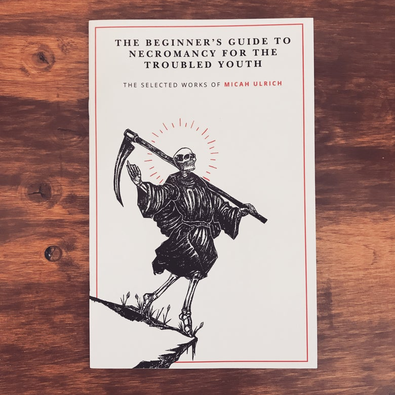 Image of The Beginner's Guide to Necromancy for the Troubled Youth - Selected Works of Micah Ulrich Vol. 1