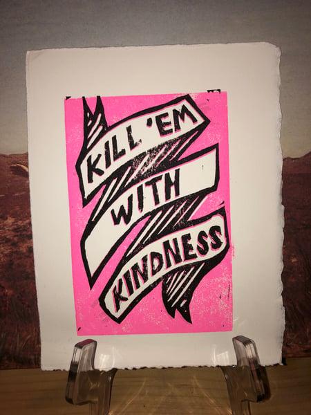 "Image of ""Kill 'Em With Kindness"" print"