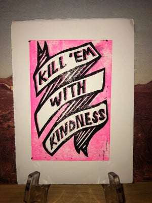 "Image of ""Kill 'Em With Kindness"" print"