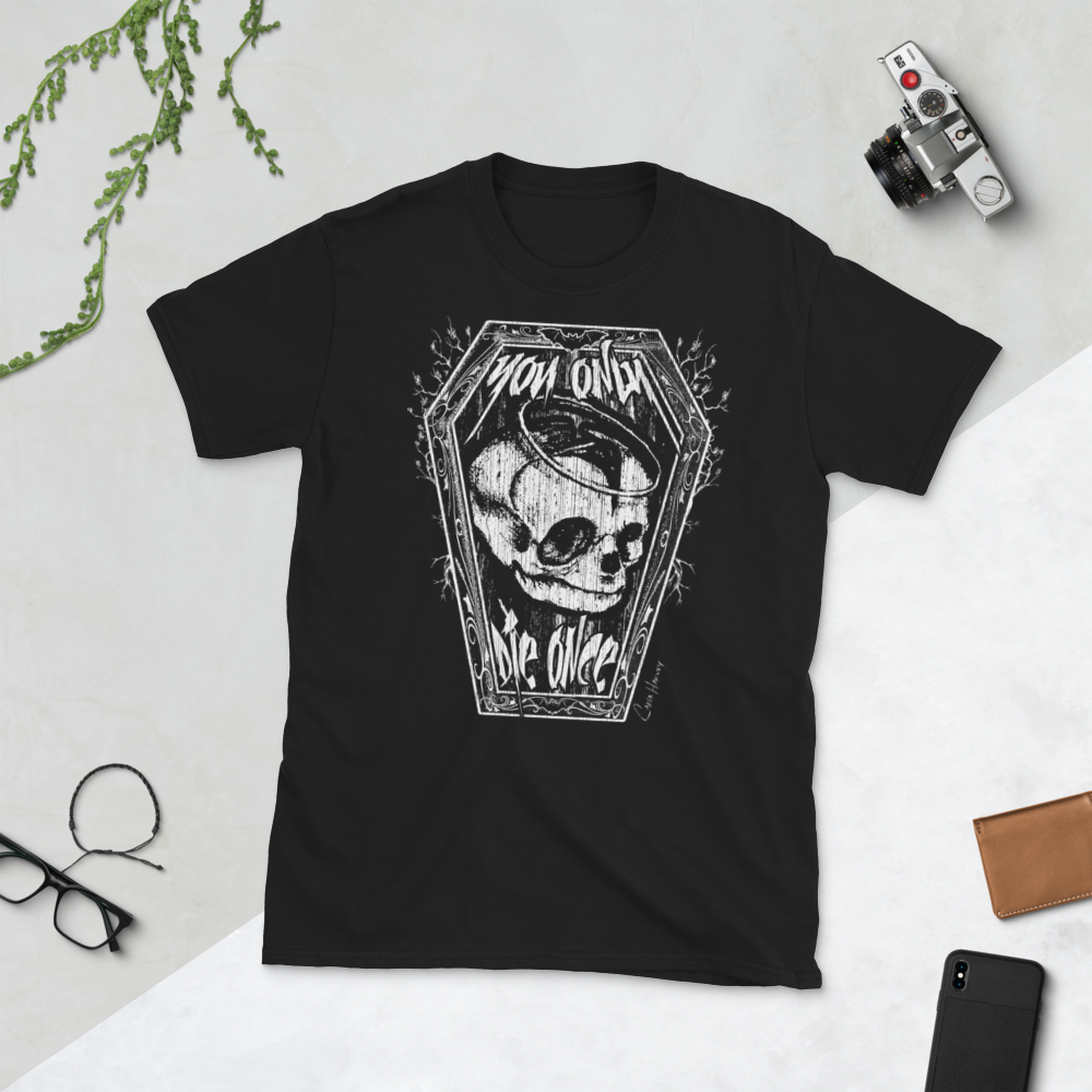 Image of YOU ONLY DIE ONCE UNISEX Tshirt