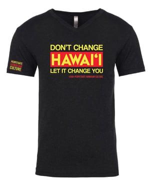 Image of Don't Change Hawai'i Adult Shirt (unisex)