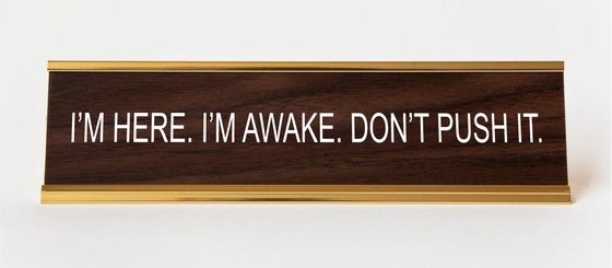 Image of I'M HERE. I'M AWAKE. nameplate