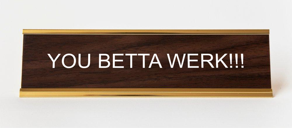 Image of YOU BETTA WERK nameplate