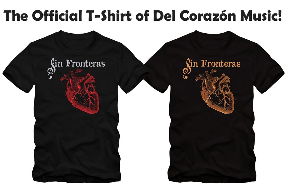 "Image of ""Sin Fronteras"" - The Official T-Shirt of Del Corazón Music - ""Unisex"""