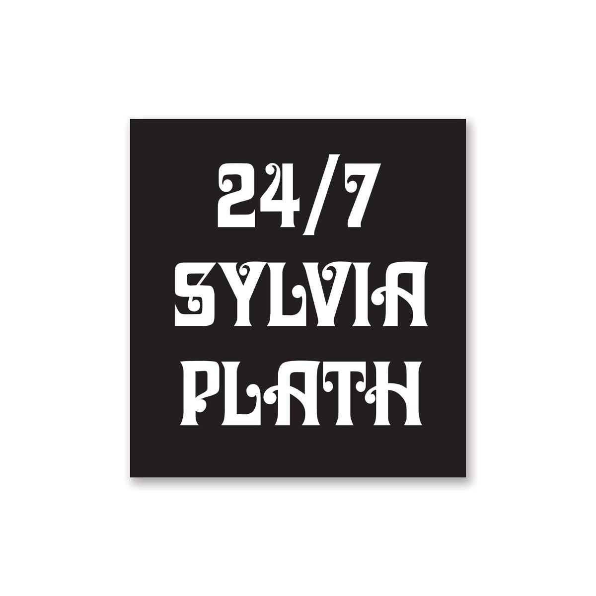 Image of 24/7 Sylvia Plath Sticker