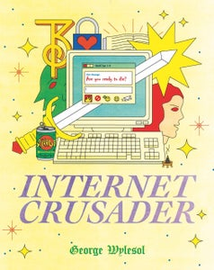 Image of Internet Crusader by George Wylesol - Pre-Order!
