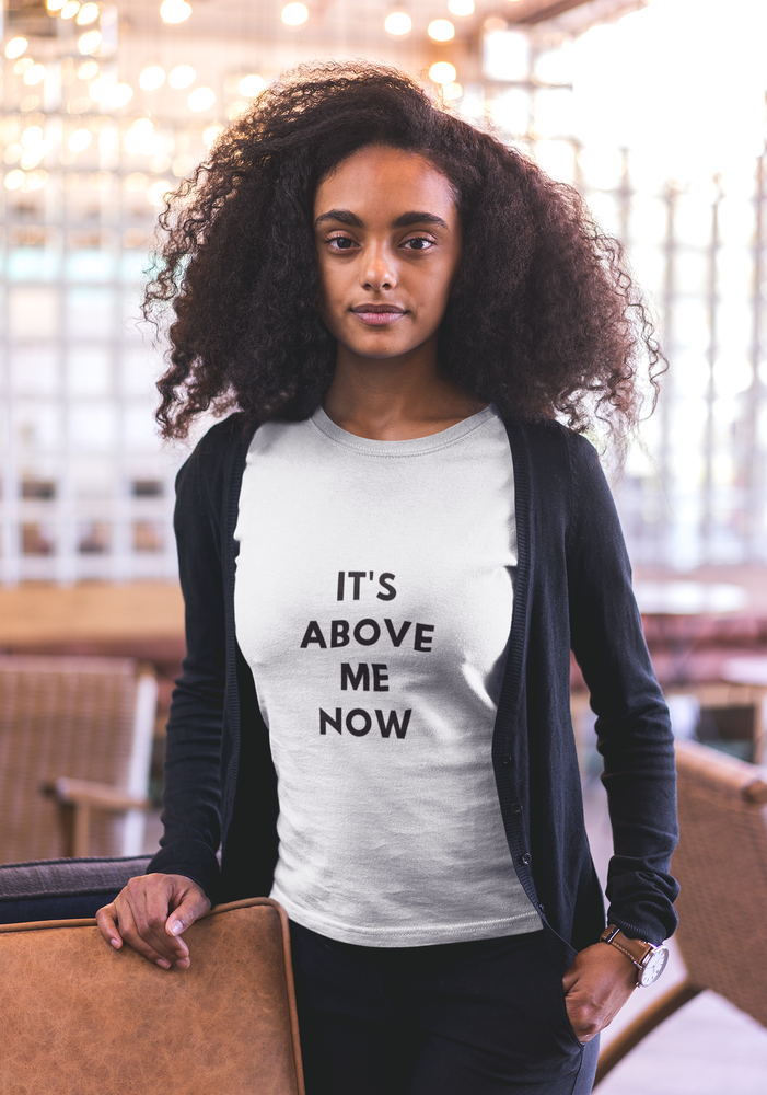Image of It's above me now tee