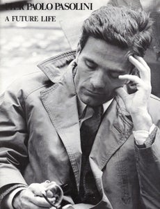 Image of Pier Paolo Pasolini: A Future Life (A Cinema of Poetry), edited by Laura Betti