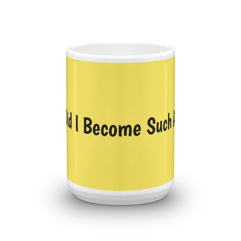 Image of 'When Did I Become Such A Bitch' Mug