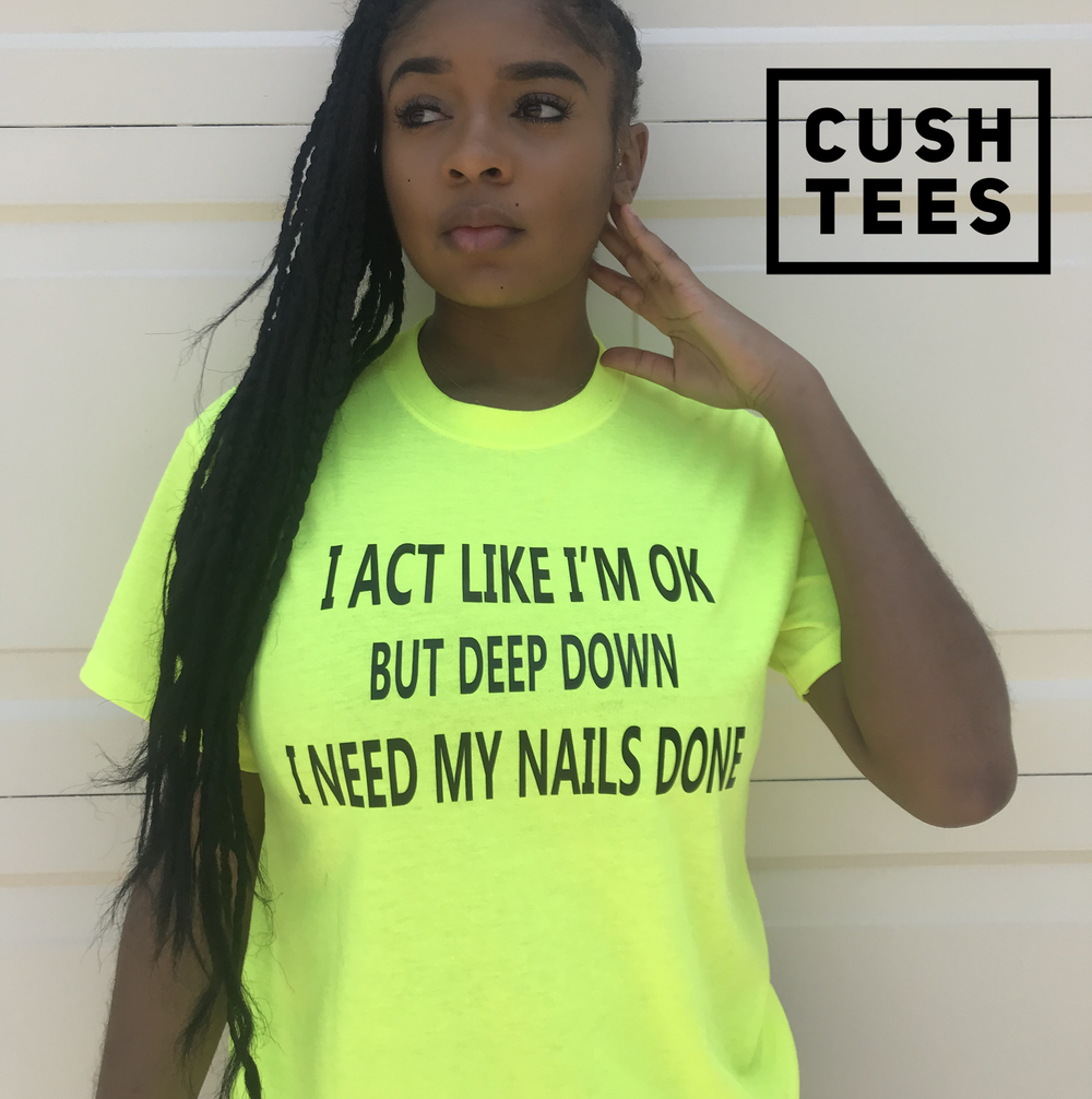 I act like I'm ok, but deep down....I need my nails done (Unisex) T-shirt