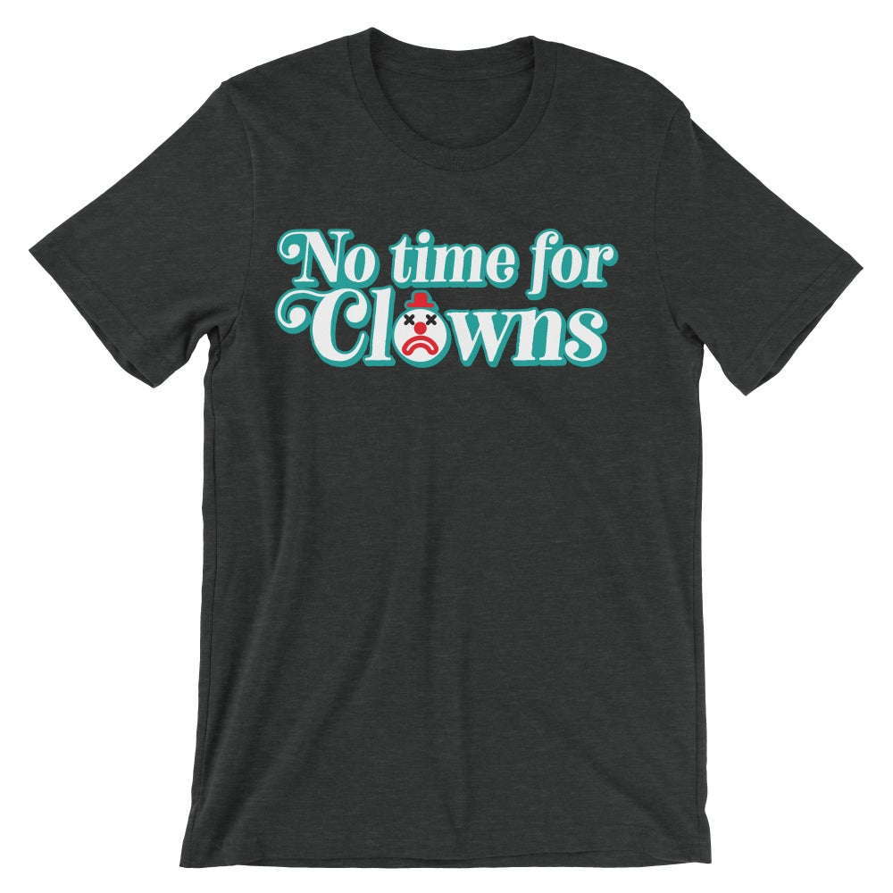 Image of No Time For Clowns Shirt