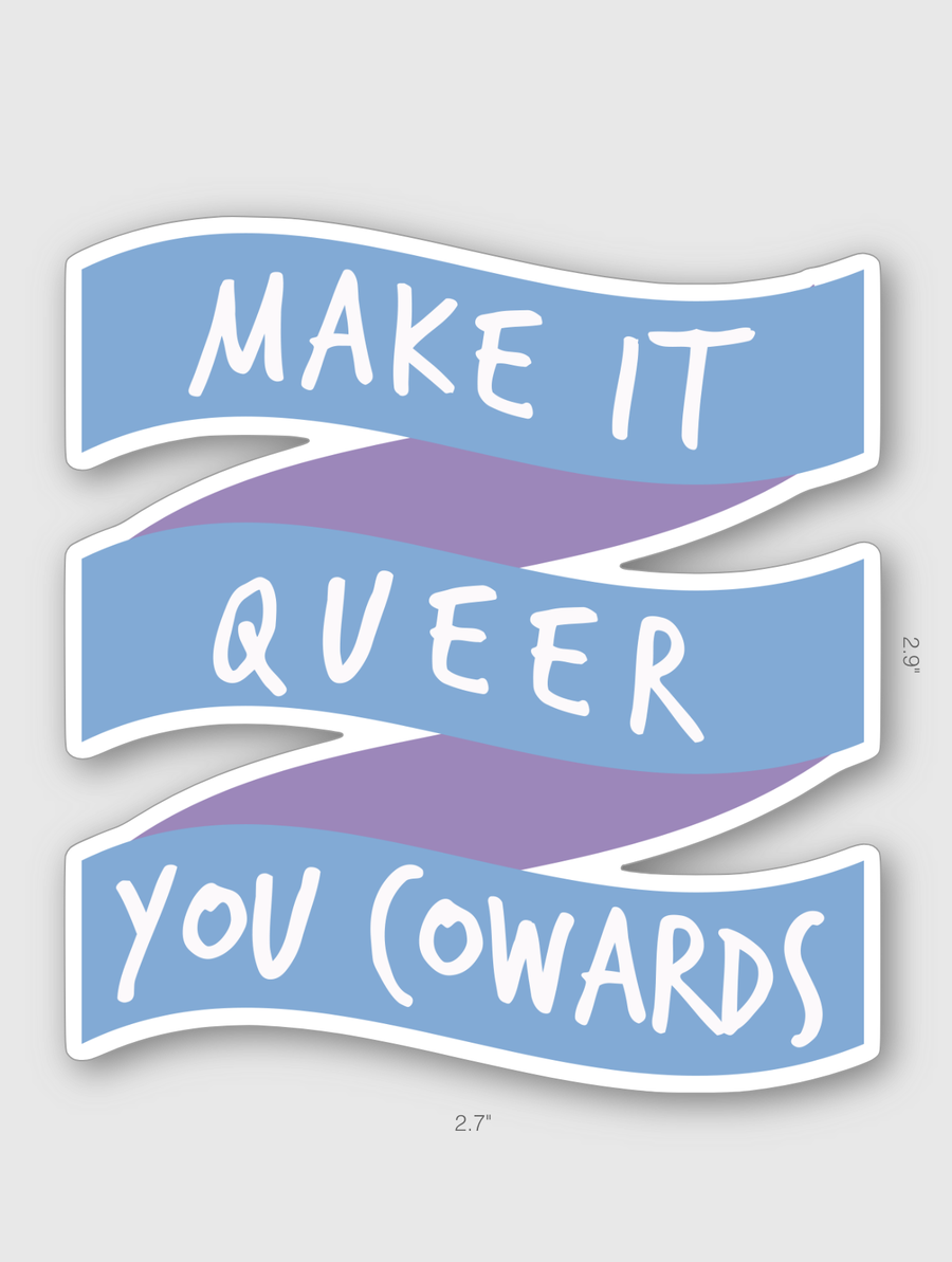 Image of Make It Queer You Cowards Sticker