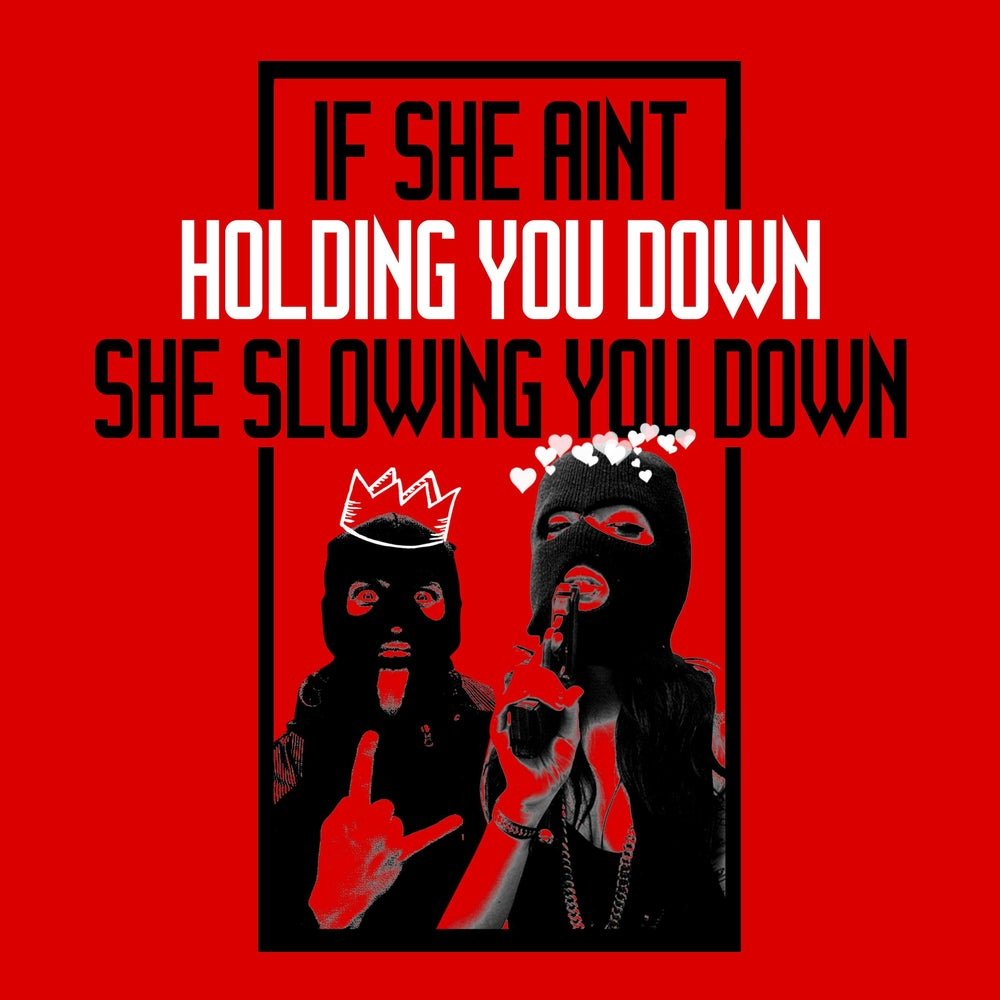 Image of If She Ain't Holding You Down / She Slowing You Down (t shirt)