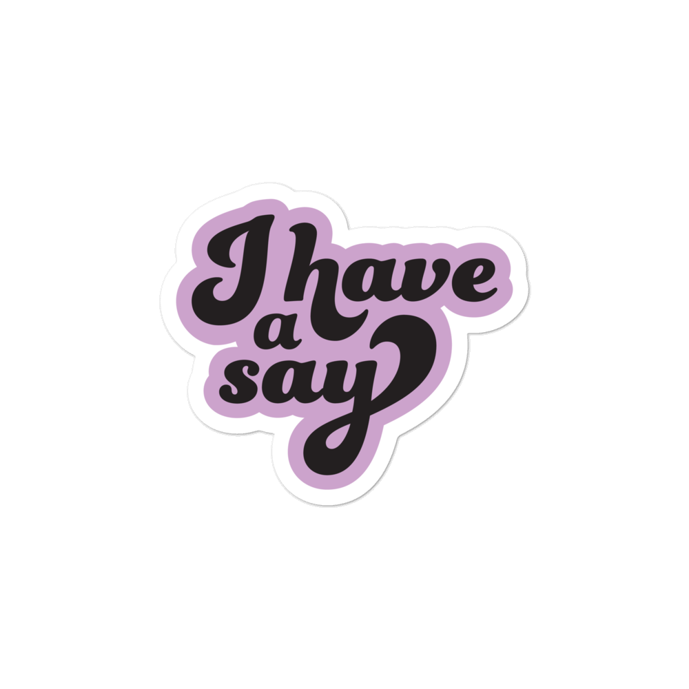 "Image of ""I Have A Say"" Sticker"