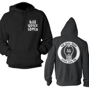 "Image of KILL YOUR IDOLS ""Never Say Die"" design Hoodie"