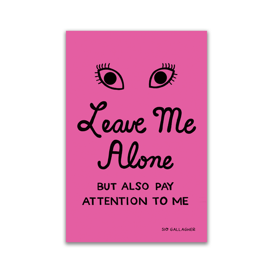 Image of LEAVE ME ALONE BUT ALSO PAY ATTENTION TO ME Postcard pack