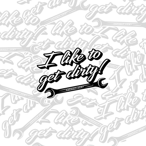 Image of I like to get dirty Decal