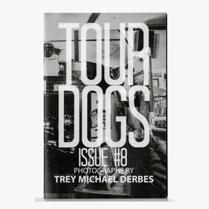 TOUR DOGS Issue #8 by Trey Michael Derbes