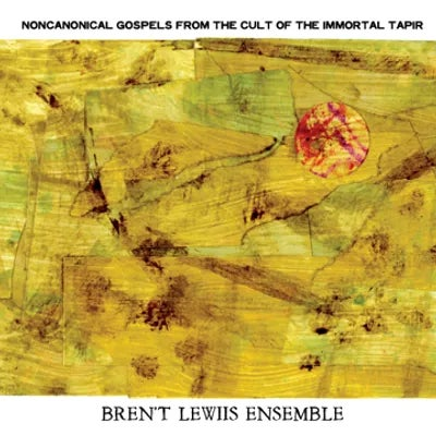 """Image of Bren't Lewiis Ensemble """"Noncanonical Gospels From The Cult Of The Immortal Tapir"""""""