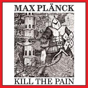 Image of MAX PLANCK - Kill the Pain CD