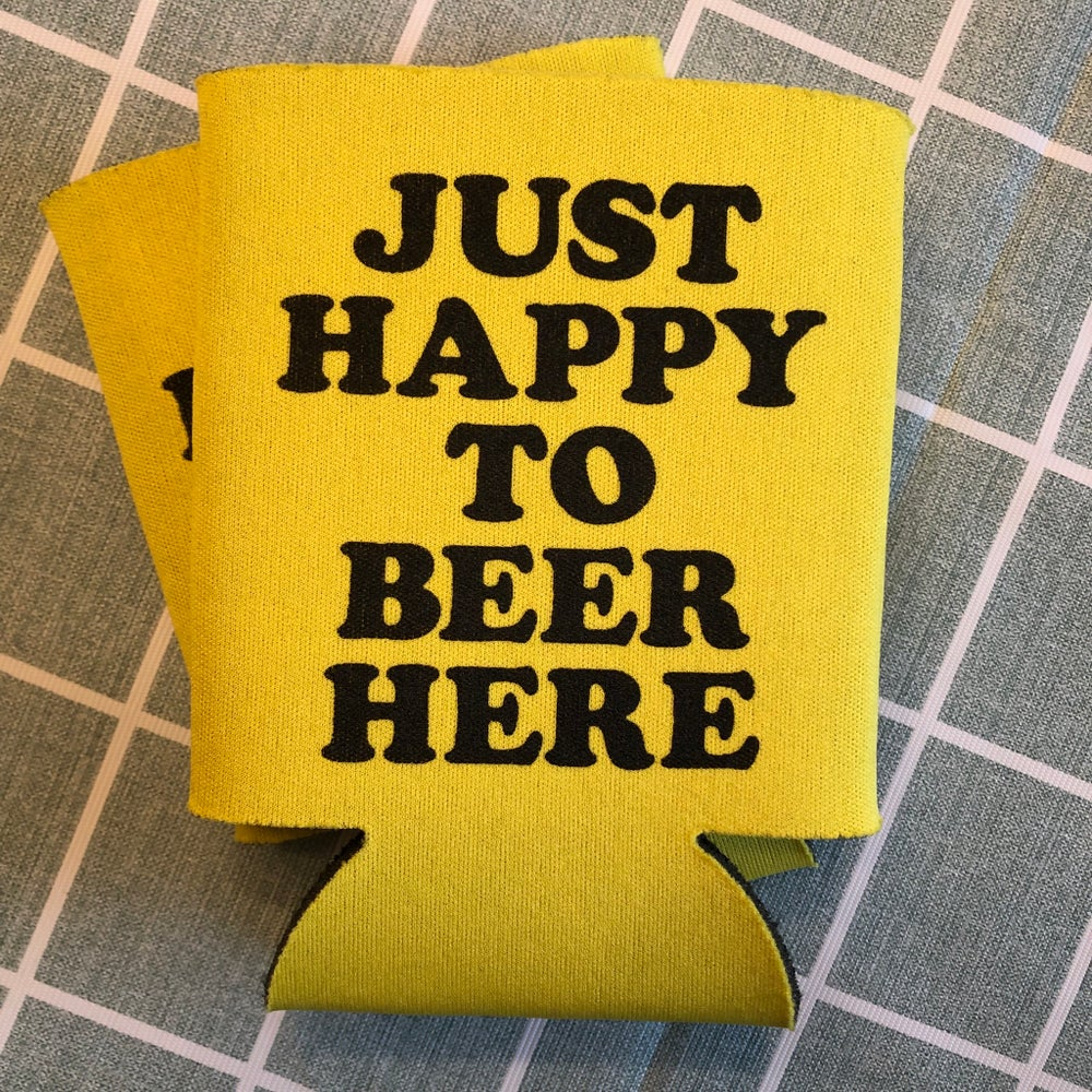 Image of Just Happy - beer koozie
