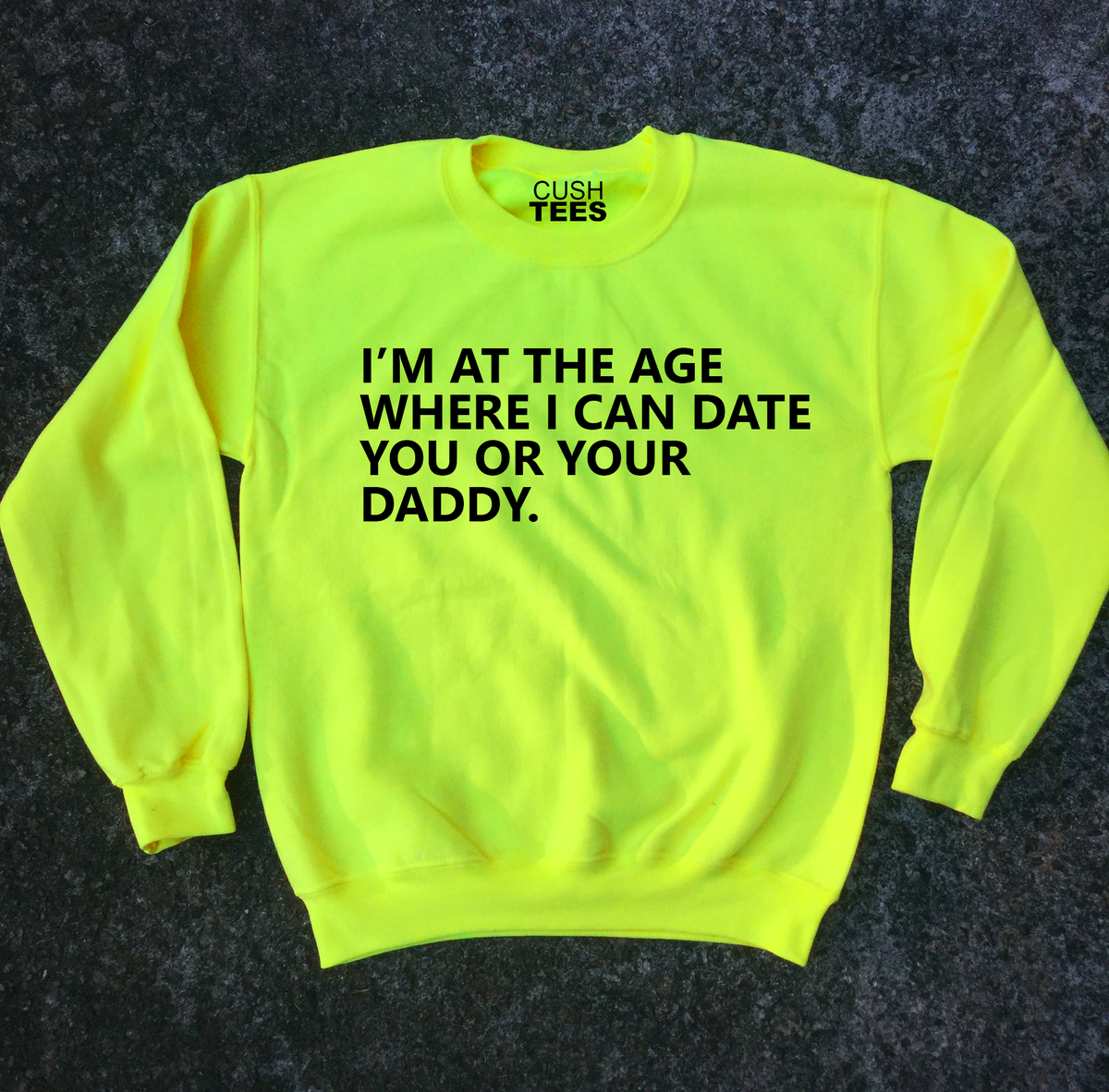Image of I'm at the age where I can date you or your daddy (Unisex Sweatshirt)