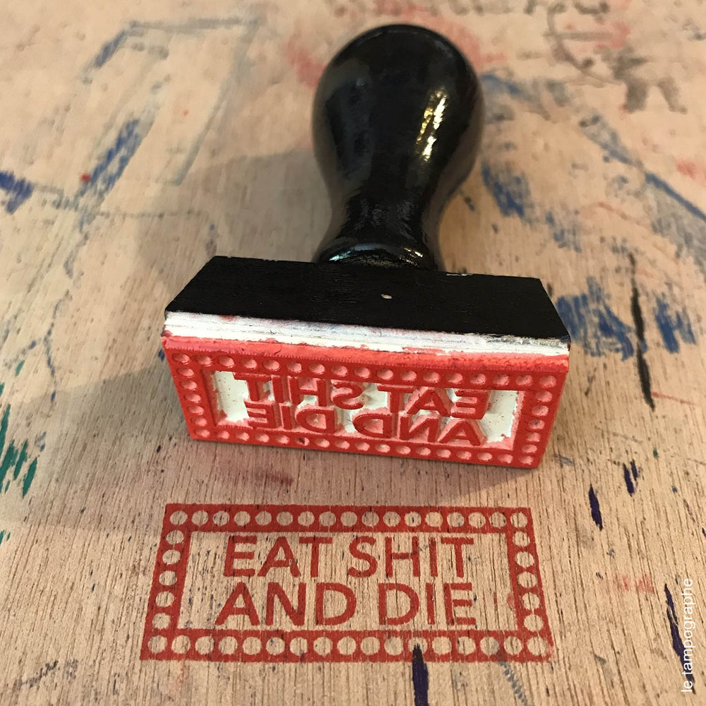 Image of Eat shit and die