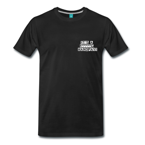 Image of IT'S A F*****G HANDPAY! Men's T-shirt