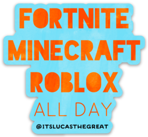 Minecraft Fortnite Cool Roblox Roblox Fortnite Minecraft Roblox All Day Lucas The Great