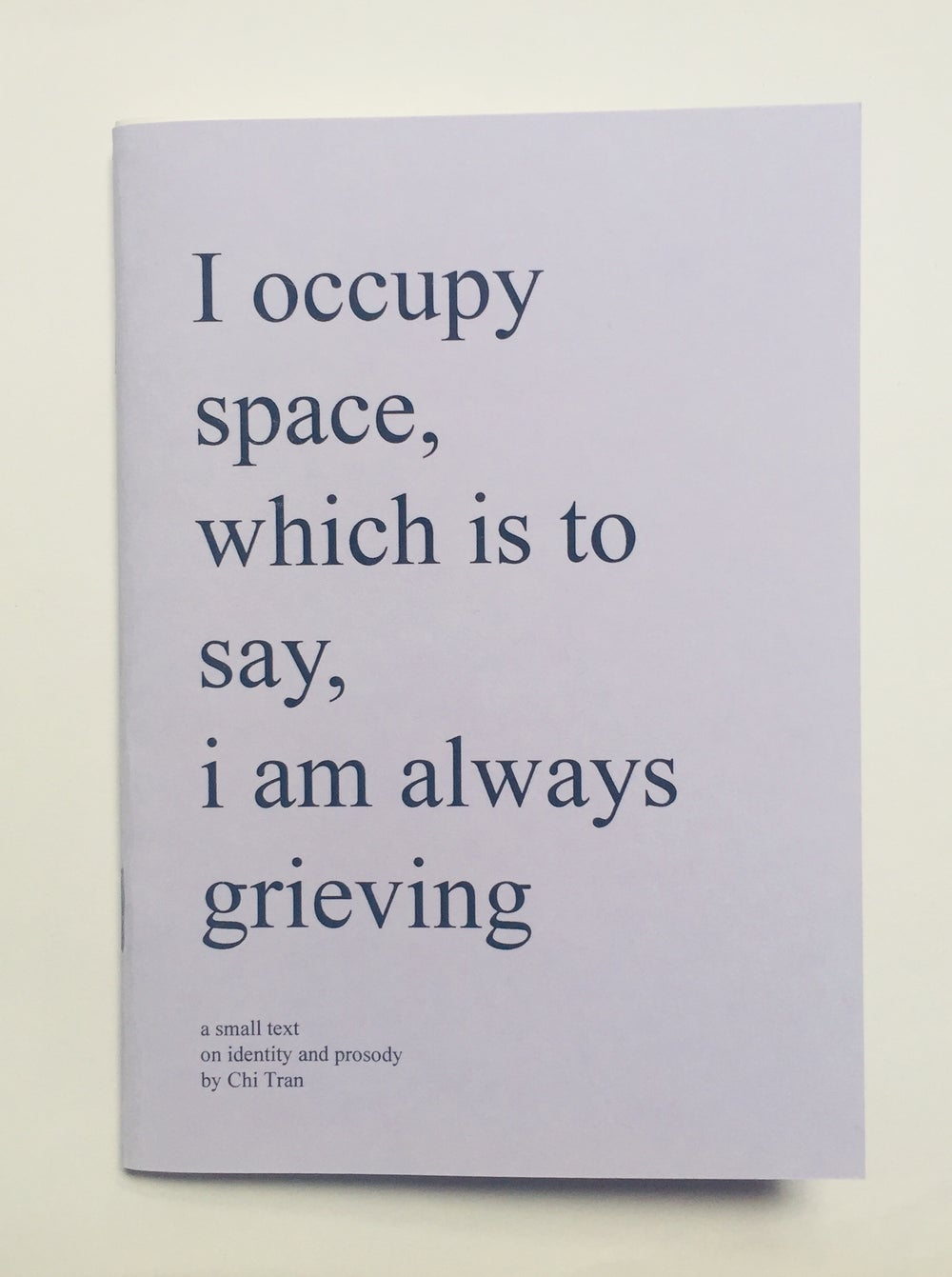 "Image of ""I occupy space, which is to say, i am always grieving"""