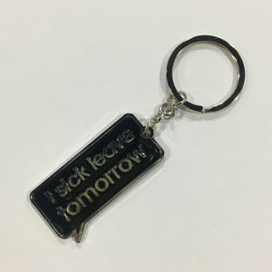 Image of I SICK LEAVE TOMORROW KEY CHAIN (Black)