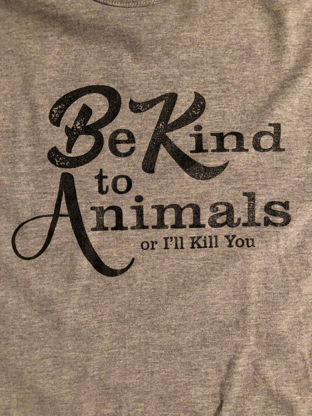 """Be Kind to Animals or I'll kill you"" tee"
