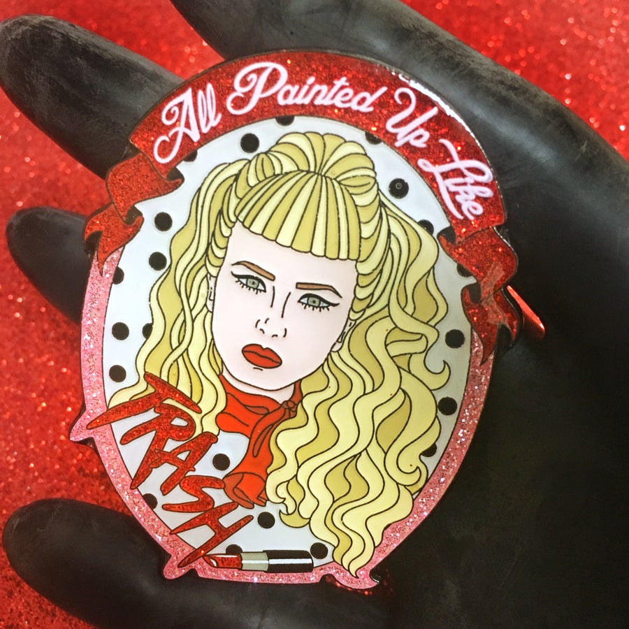Image of All Painted Up Like Trash Pin