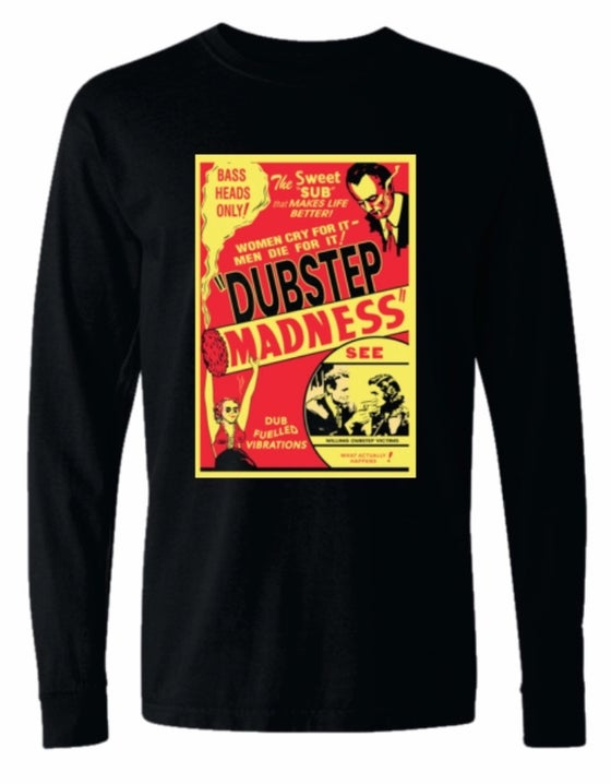 Image of Dubstep Madness Long Sleeve T-Shirt [PRE ORDER]