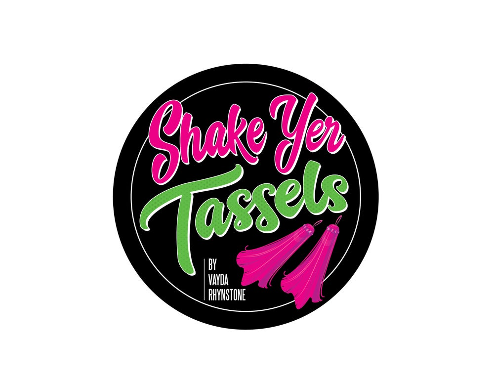 "Image of Custom ""Shake Yer Tassels"" made by Vayda Rhynstone"
