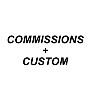 Commissions + Custom