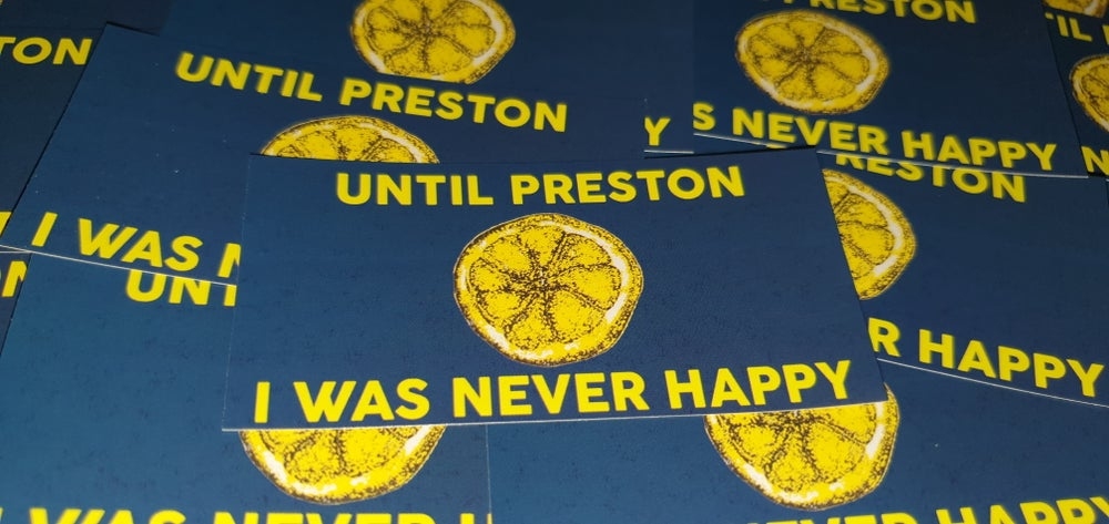 Image of Until Preston I was never happy. Pack of 25 10x5cm stickers.
