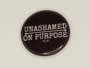 Image of Message Button: Unashamed On Purpose