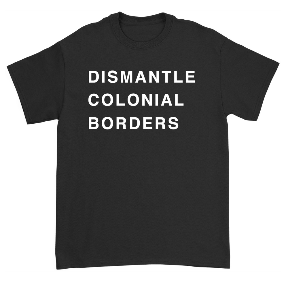 """Image of T-SHIRT """"DISMANTLE COLONIAL BORDERS"""""""