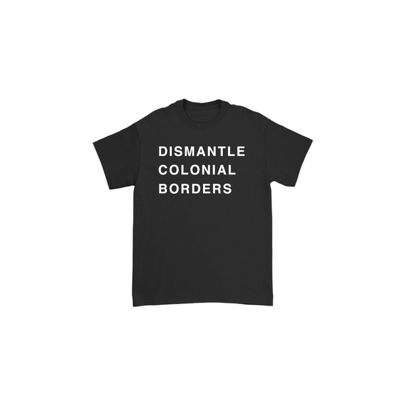 "Image of T-SHIRT ""DISMANTLE COLONIAL BORDERS"""