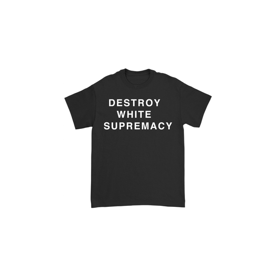 Image of Tshirt Destroy White Supremacy (front) + D//D  (back)