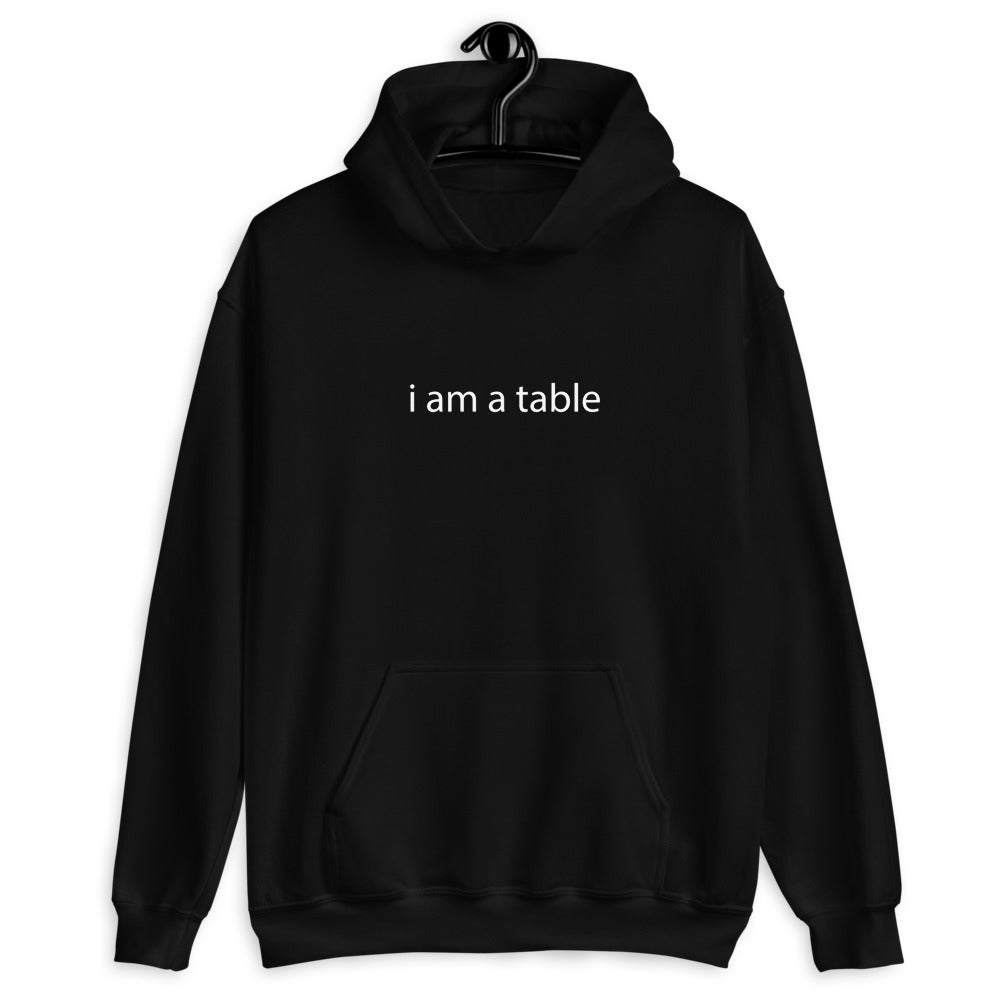 Image of OG i am a table Hoodie
