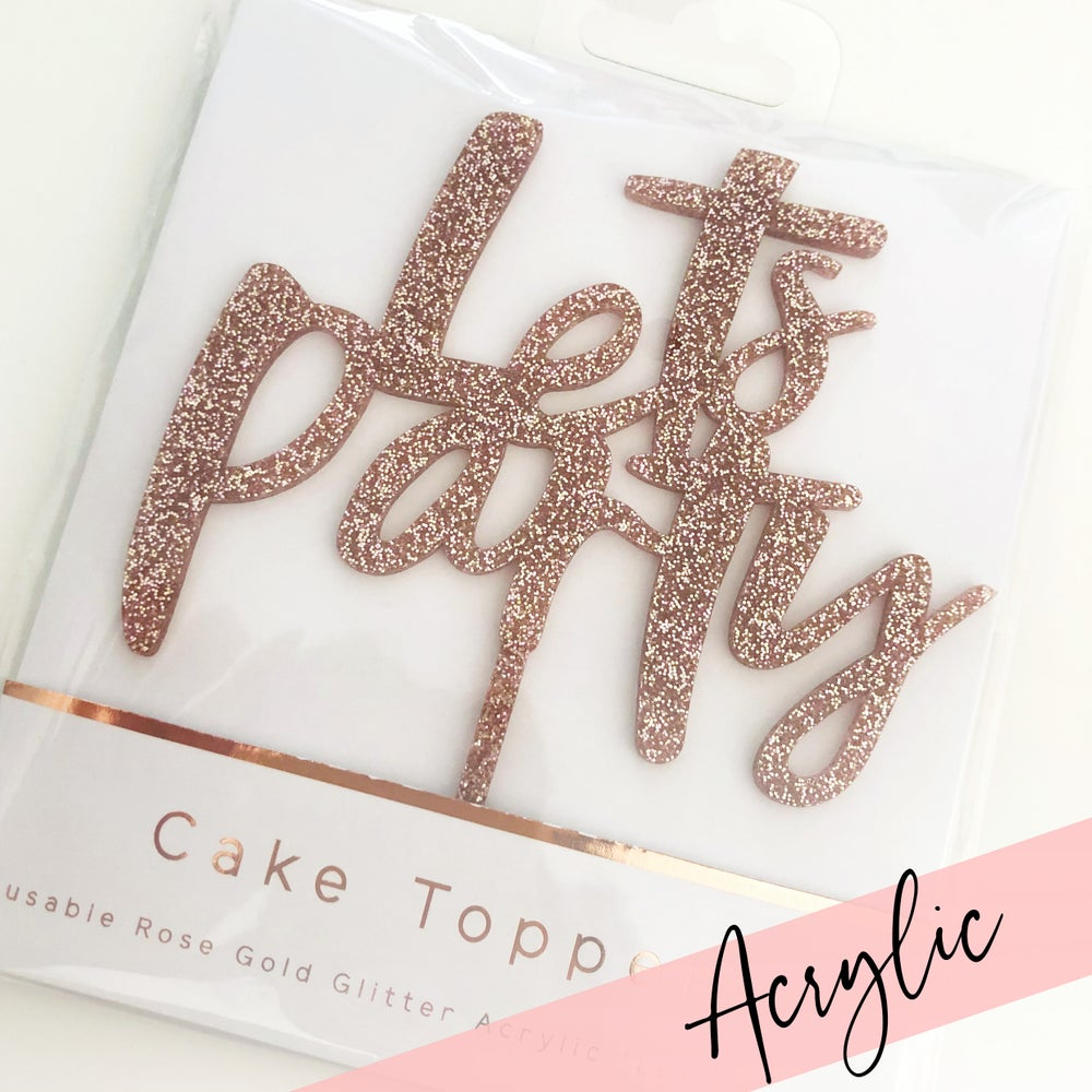 Image of Acrylic - Let's Party Cake Topper - Rose Gold / Gold / Silver
