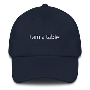 Image of i am a table Dad Hat