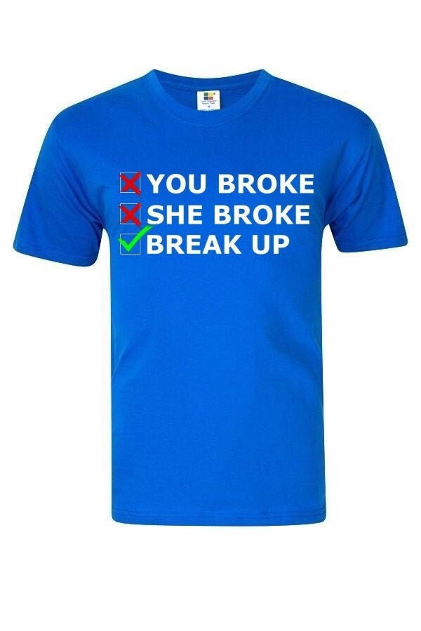 You Broke / She Broke / Break Up