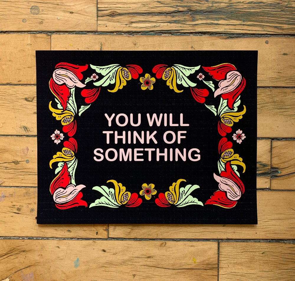 Image of You Will Think of Something-11 x 14 print