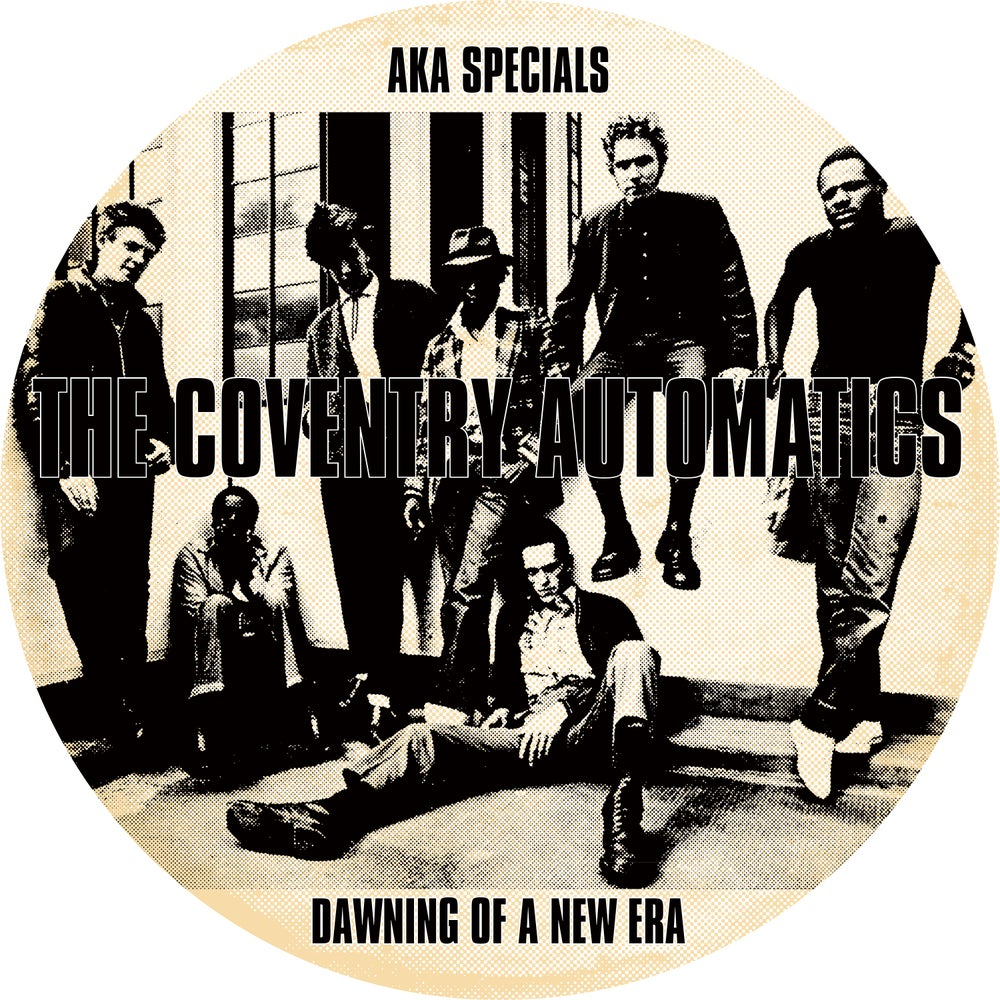 "Image of COVENTRY AUTOMATICS AKA THE SPECIALS - DAWNING OF A NEW ERA 12"" PICTURE DISC EDITION"